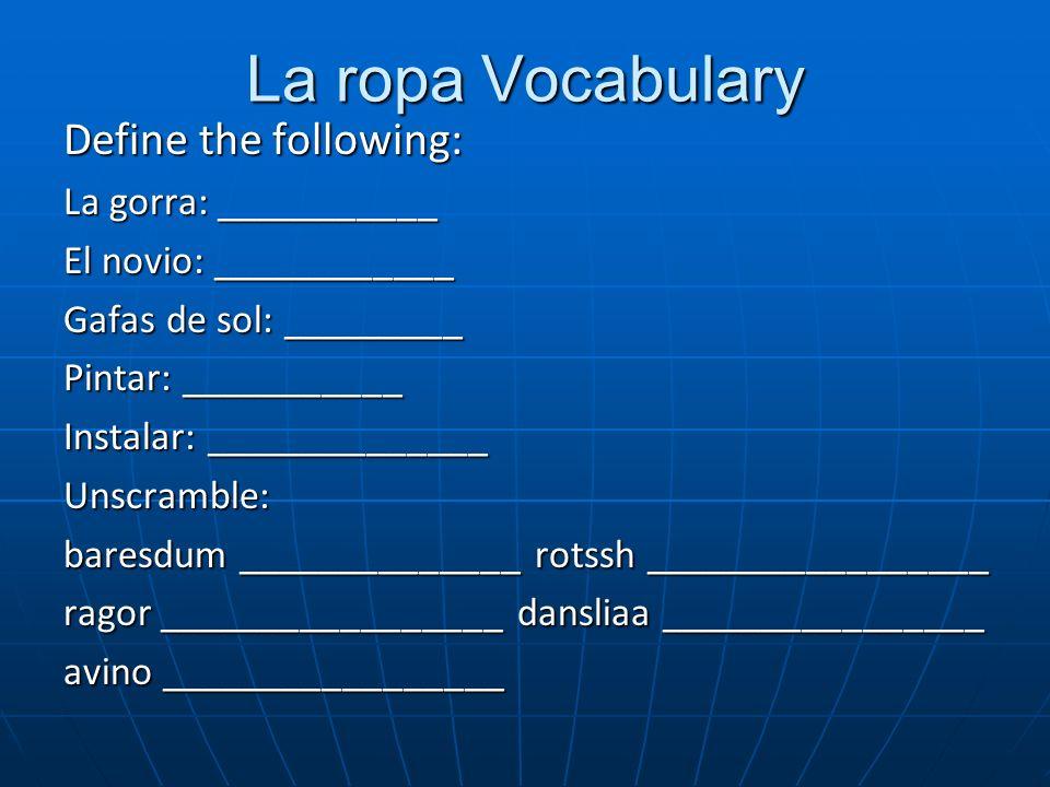 La ropa Vocabulary Define the following: La gorra: ___________ El novio: ____________ Gafas de sol: _________ Pintar: ___________ Instalar: __________