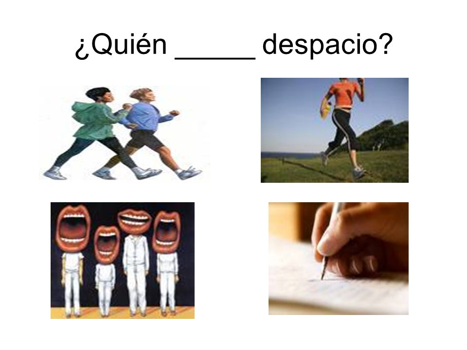 ¿Quién _____ despacio?