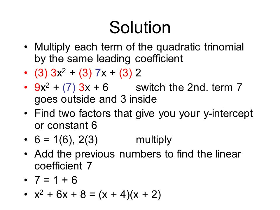 Example 1 Factor 3x 2 + 7x + 2 A = 3 (leading coefficient, parabola opens upwards) B = 7 (linear coefficient) C = 2 (y-intercept when x = 0)