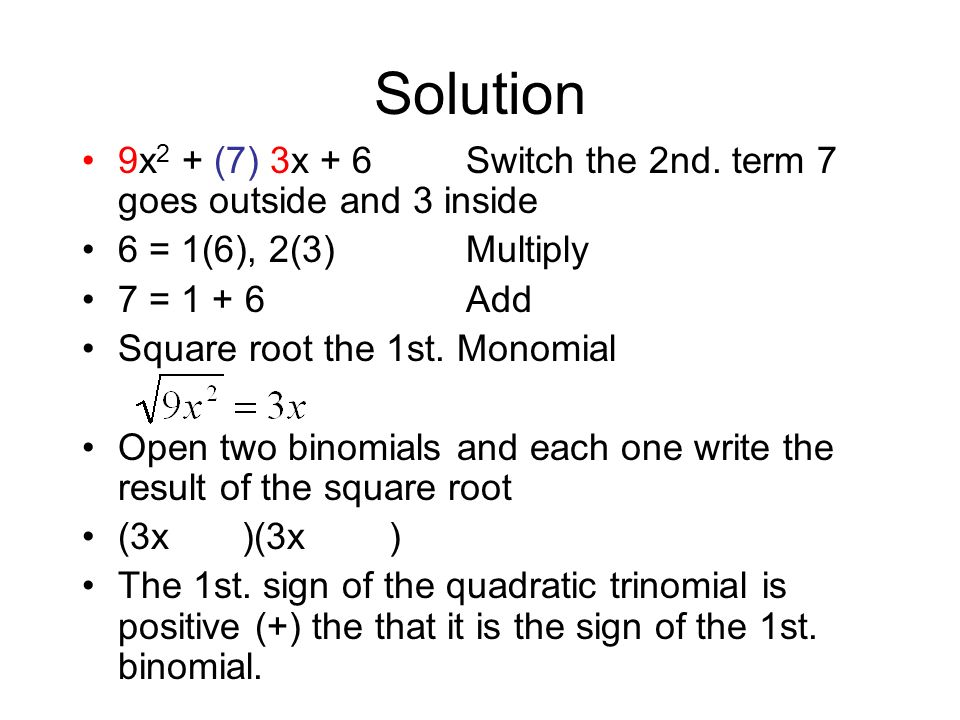 Solution Multiply each term of the quadratic trinomial by the same leading coefficient (3) 3x 2 + (3) 7x + (3) 2 9x 2 + (7) 3x + 6switch the 2nd. term