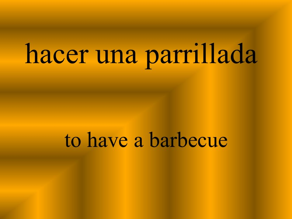 hacer una parrillada to have a barbecue