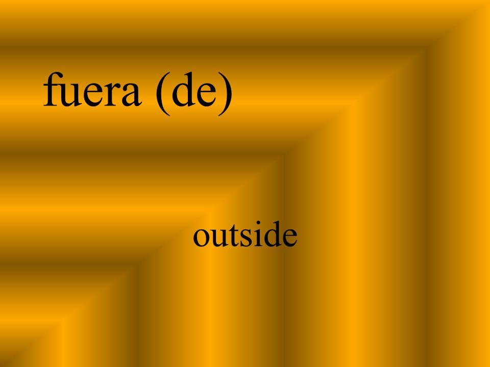 fuera (de) outside