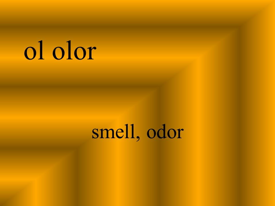 ol olor smell, odor