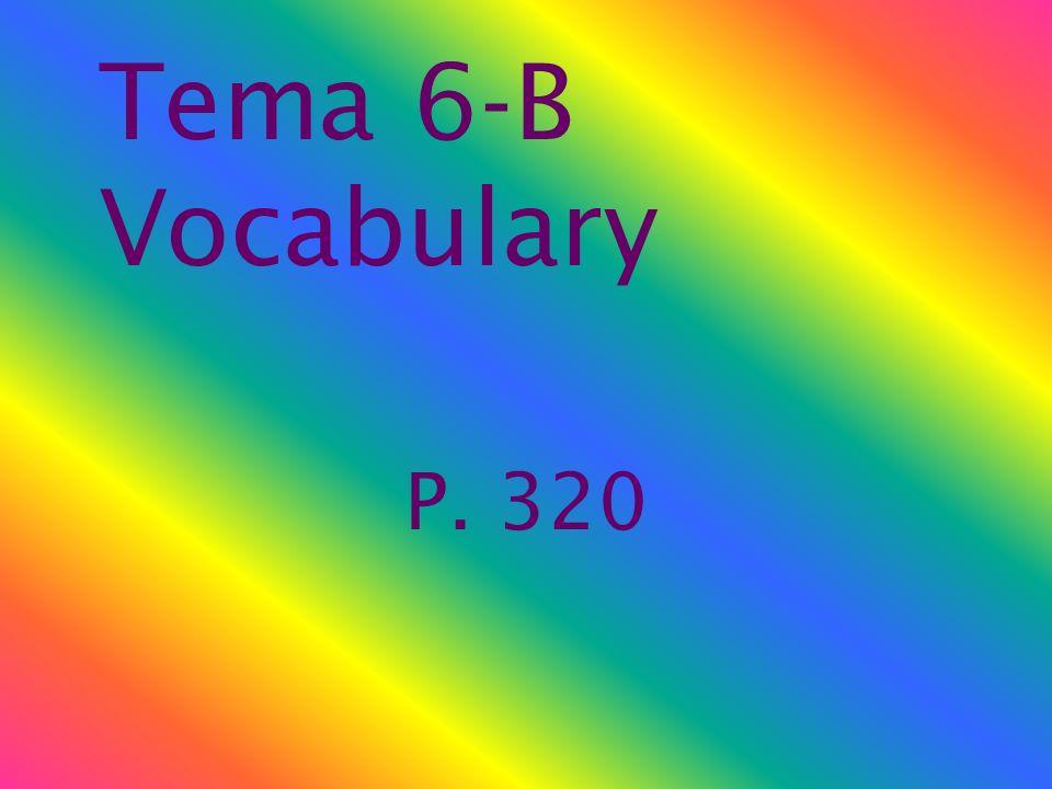 Tema 6-B Vocabulary P. 320