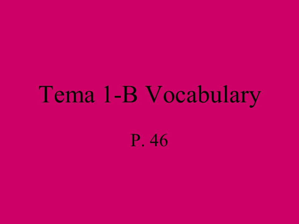Tema 1-B Vocabulary P. 46