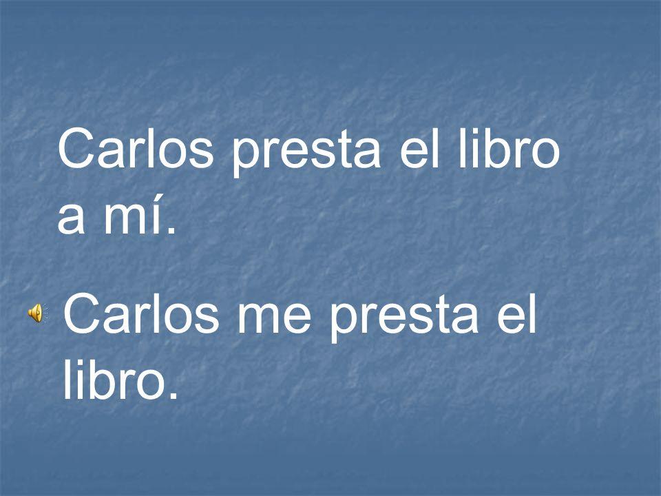 Carlos presta el libro a mí. Carlos me presta el libro.