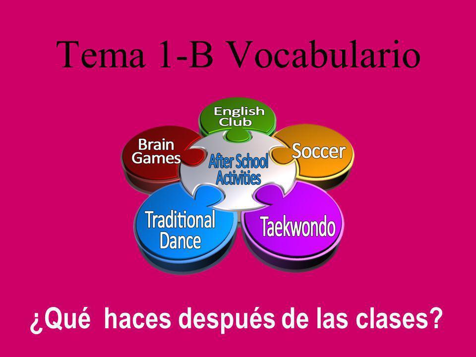 Tema 1-B Vocabulario ¿Qué haces después de las clases?