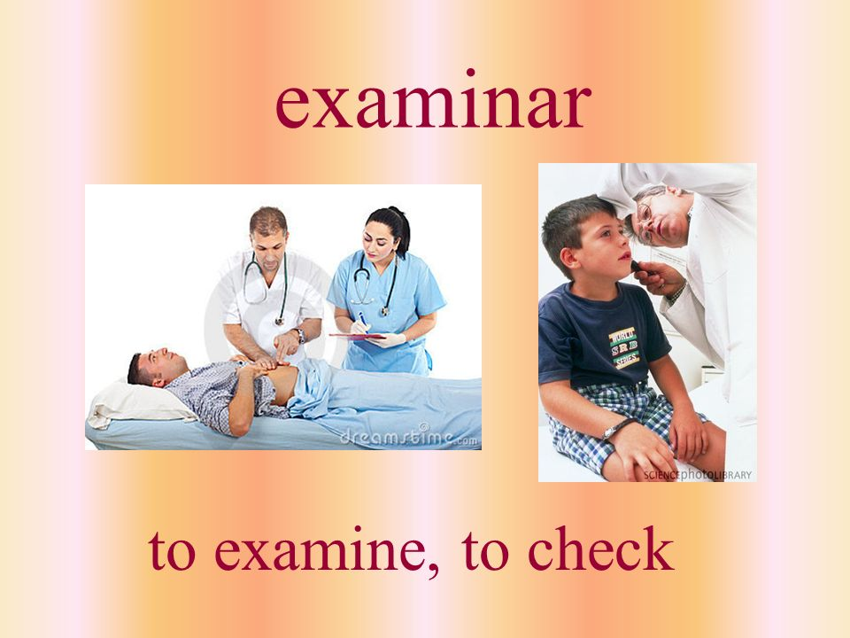 examinar to examine, to check