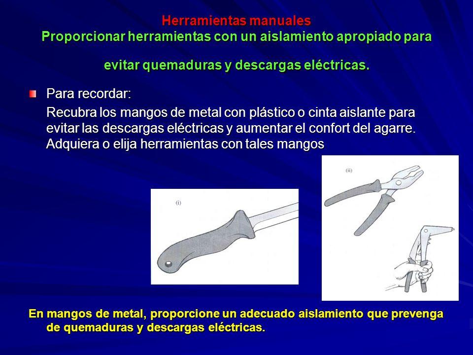 Herramientas manuales Proporcionar herramientas con un aislamiento apropiado para evitar quemaduras y descargas eléctricas. Para recordar: Recubra los