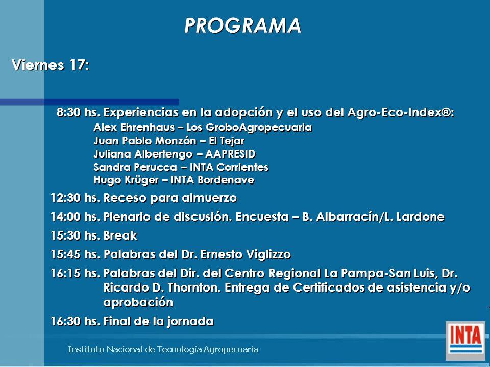 8:30 hs.Experiencias en la adopción y el uso del Agro-Eco-Index®: Alex Ehrenhaus – Los GroboAgropecuaria Juan Pablo Monzón – El Tejar Juliana Alberten