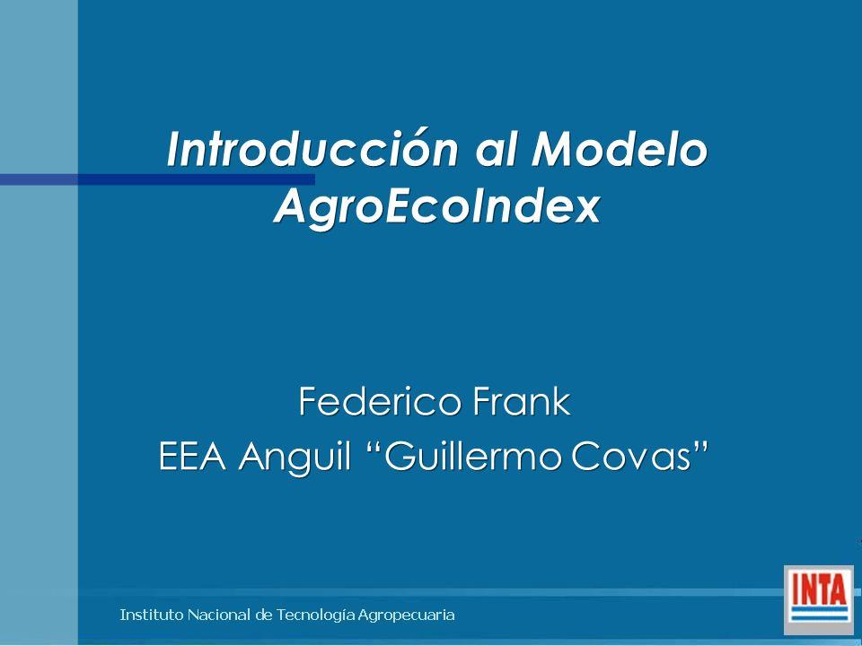 Introducción al Modelo AgroEcoIndex Federico Frank EEA Anguil Guillermo Covas Federico Frank EEA Anguil Guillermo Covas