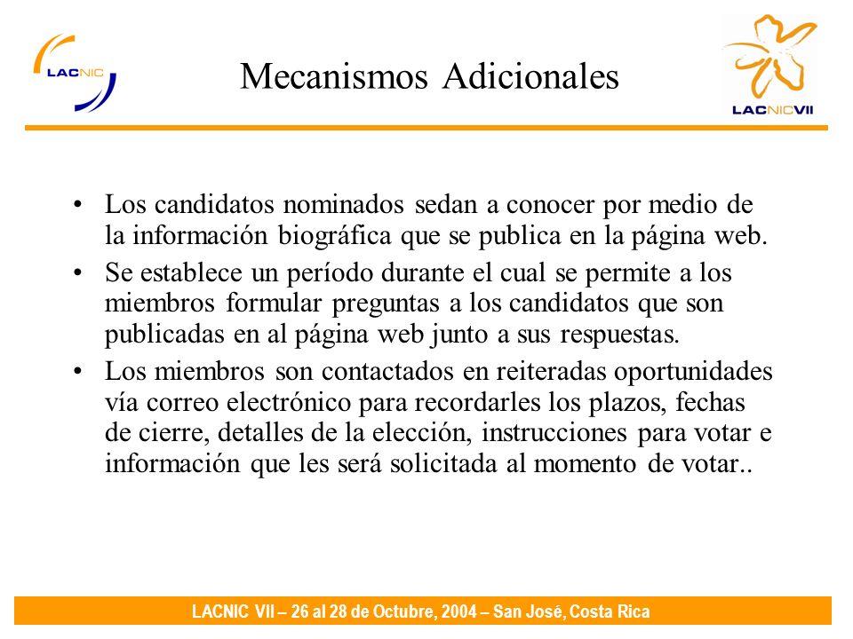 LACNIC VII – 26 al 28 de Octubre, 2004 – San José, Costa Rica Mecanismos Adicionales Los candidatos nominados sedan a conocer por medio de la información biográfica que se publica en la página web.