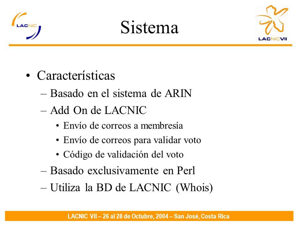 LACNIC VII – 26 al 28 de Octubre, 2004 – San José, Costa Rica Sistema Características –Basado en el sistema de ARIN –Add On de LACNIC Envío de correos a membresía Envío de correos para validar voto Código de validación del voto –Basado exclusivamente en Perl –Utiliza la BD de LACNIC (Whois)