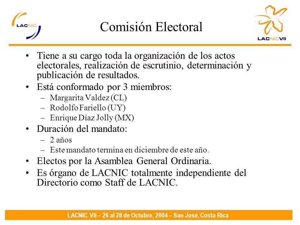 LACNIC VII – 26 al 28 de Octubre, 2004 – San José, Costa Rica Comisión Electoral Tiene a su cargo toda la organización de los actos electorales, realización de escrutinio, determinación y publicación de resultados.