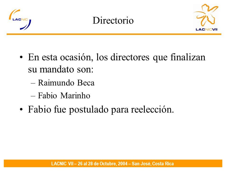 LACNIC VII – 26 al 28 de Octubre, 2004 – San José, Costa Rica Directorio En esta ocasión, los directores que finalizan su mandato son: –Raimundo Beca –Fabio Marinho Fabio fue postulado para reelección.