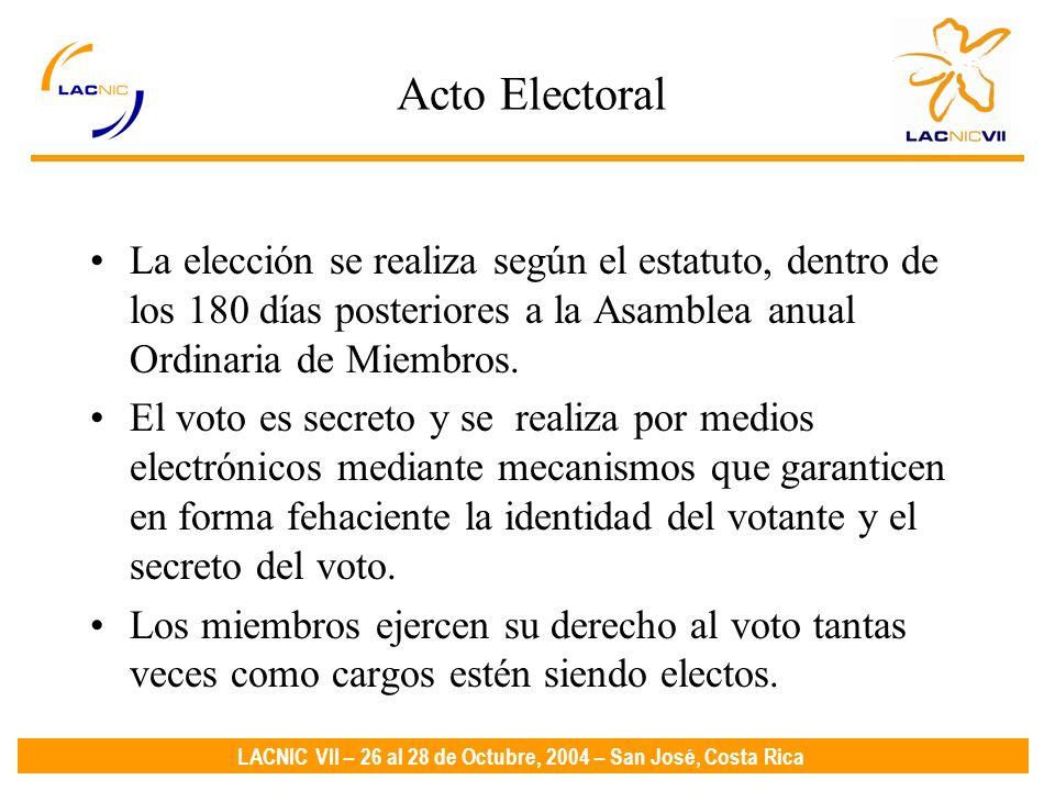 LACNIC VII – 26 al 28 de Octubre, 2004 – San José, Costa Rica Acto Electoral La elección se realiza según el estatuto, dentro de los 180 días posteriores a la Asamblea anual Ordinaria de Miembros.