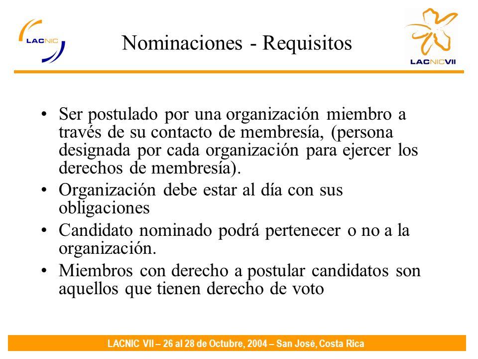 LACNIC VII – 26 al 28 de Octubre, 2004 – San José, Costa Rica Nominaciones - Requisitos Ser postulado por una organización miembro a través de su contacto de membresía, (persona designada por cada organización para ejercer los derechos de membresía).