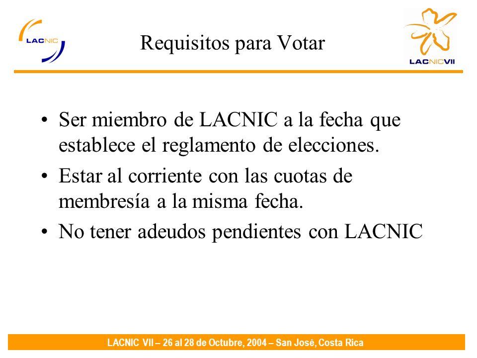 LACNIC VII – 26 al 28 de Octubre, 2004 – San José, Costa Rica Requisitos para Votar Ser miembro de LACNIC a la fecha que establece el reglamento de elecciones.