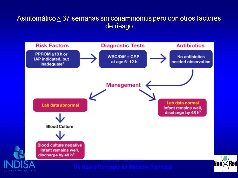 INDISA - NEORED Un Nuevo Concepto en Medicina Perinatal Asintomático > 37 semanas sin coriamnionitis pero con otros factores de riesgo