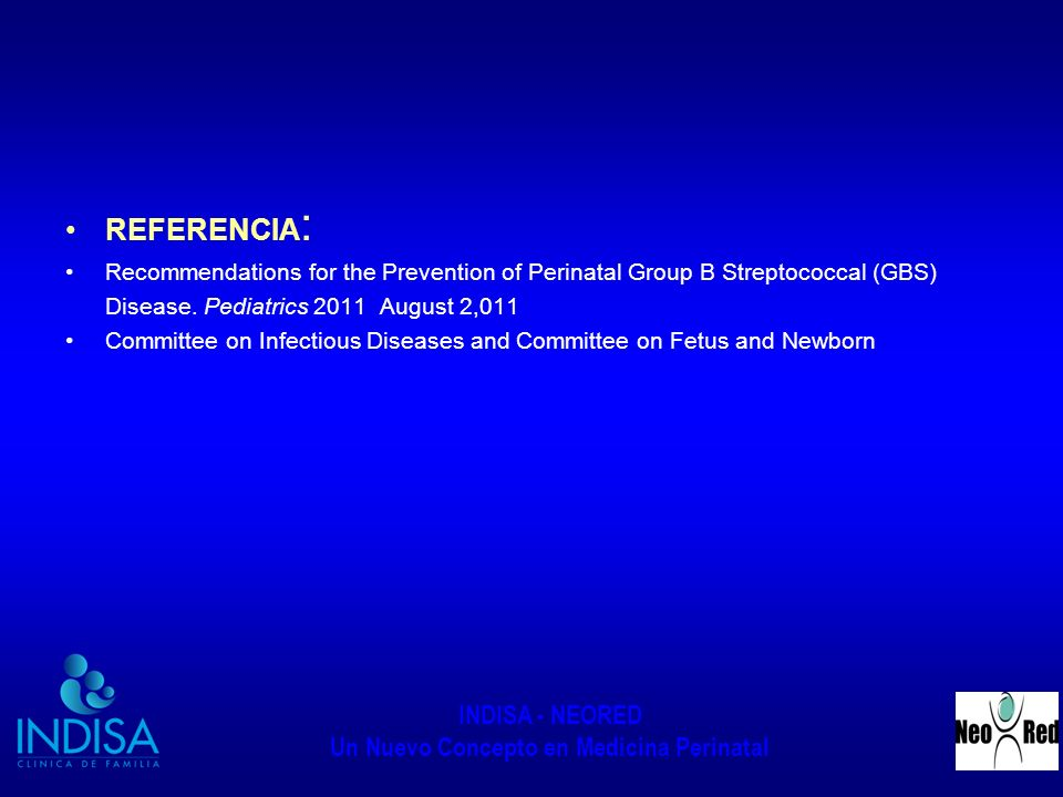 INDISA - NEORED Un Nuevo Concepto en Medicina Perinatal REFERENCIA : Recommendations for the Prevention of Perinatal Group B Streptococcal (GBS) Disea