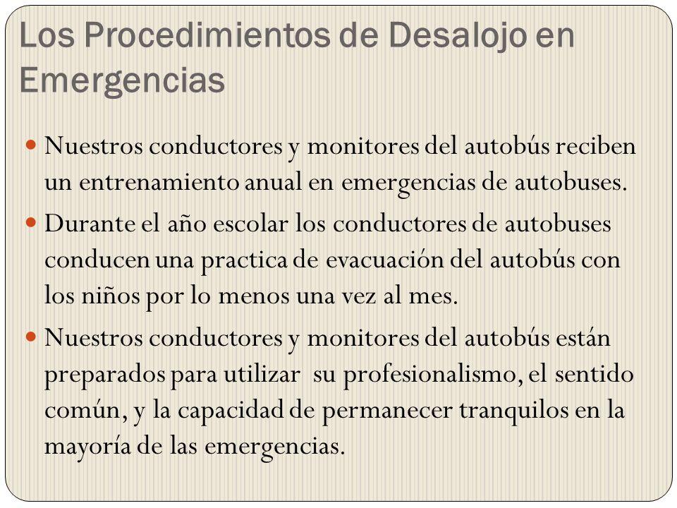 Los Procedimientos de Desalojo en Emergencias Nuestros conductores y monitores del autobús reciben un entrenamiento anual en emergencias de autobuses.