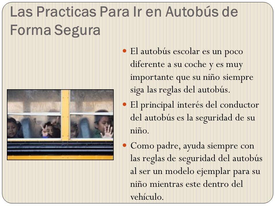Las Practicas Para Ir en Autobús de Forma Segura El autobús escolar es un poco diferente a su coche y es muy importante que su niño siempre siga las r