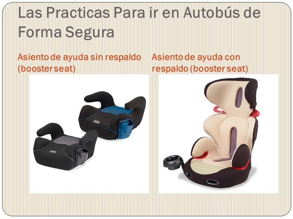 Las Practicas Para ir en Autobús de Forma Segura Asiento de ayuda sin respaldo (booster seat) Asiento de ayuda con respaldo (booster seat)