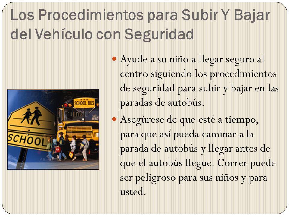 Los Procedimientos para Subir Y Bajar del Vehículo con Seguridad Siempre camine con su niño a la parada de autobús.