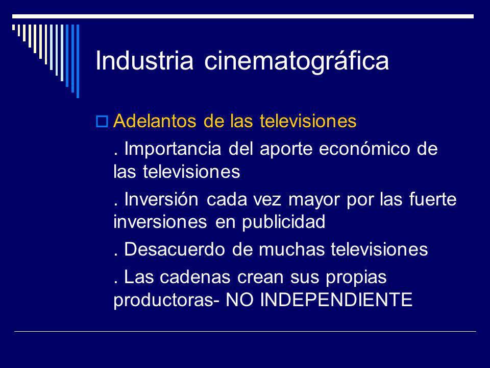 Industria cinematográfica Adelantos de las televisiones. Importancia del aporte económico de las televisiones. Inversión cada vez mayor por las fuerte