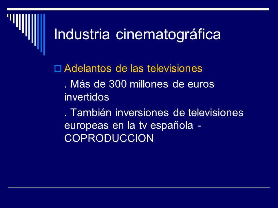 Industria cinematográfica Adelantos de las televisiones. Más de 300 millones de euros invertidos. También inversiones de televisiones europeas en la t