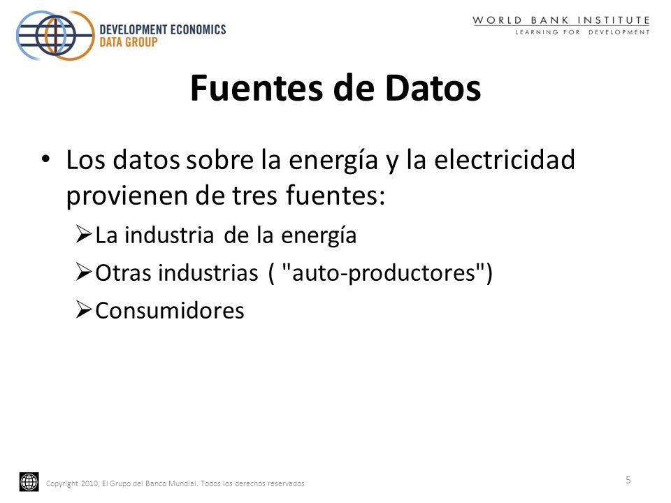 Copyright 2010, El Grupo del Banco Mundial. Todos los derechos reservados Fuentes de Datos Los datos sobre la energía y la electricidad provienen de t