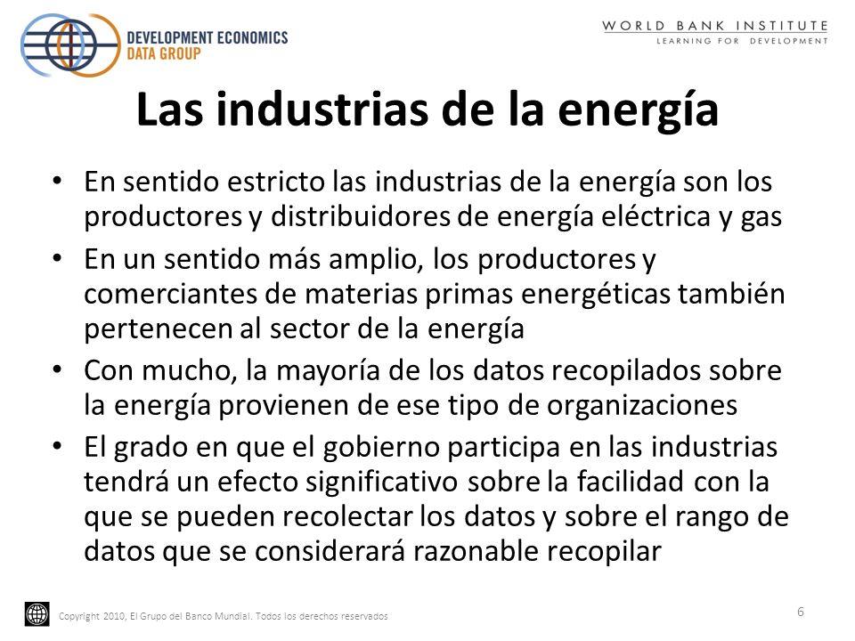 Copyright 2010, El Grupo del Banco Mundial. Todos los derechos reservados Las industrias de la energía En sentido estricto las industrias de la energí