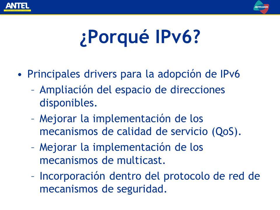 ¿Porqué IPv6? Principales drivers para la adopción de IPv6 –Ampliación del espacio de direcciones disponibles. –Mejorar la implementación de los mecan
