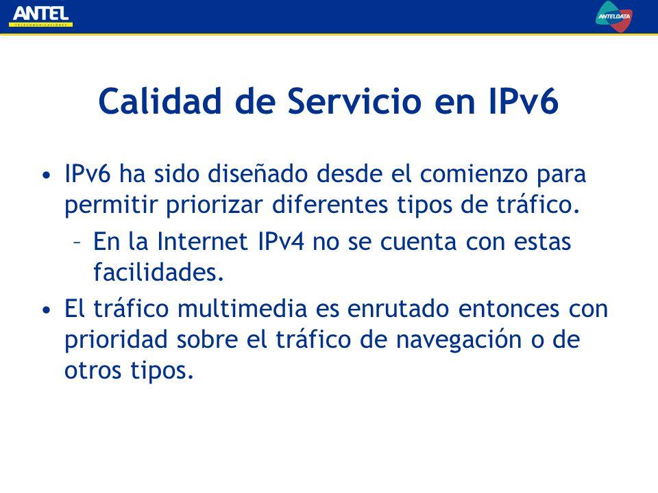 Calidad de Servicio en IPv6 IPv6 ha sido diseñado desde el comienzo para permitir priorizar diferentes tipos de tráfico. –En la Internet IPv4 no se cu
