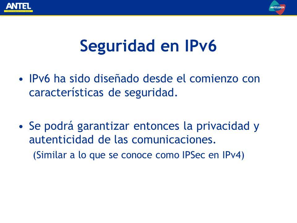 Seguridad en IPv6 IPv6 ha sido diseñado desde el comienzo con características de seguridad. Se podrá garantizar entonces la privacidad y autenticidad