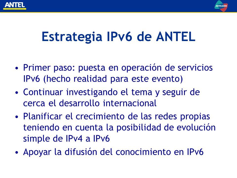 Estrategia IPv6 de ANTEL Primer paso: puesta en operación de servicios IPv6 (hecho realidad para este evento) Continuar investigando el tema y seguir