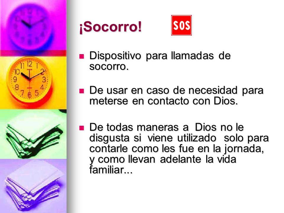 ¡Socorro! Dispositivo para llamadas de socorro. Dispositivo para llamadas de socorro. De usar en caso de necesidad para meterse en contacto con Dios.
