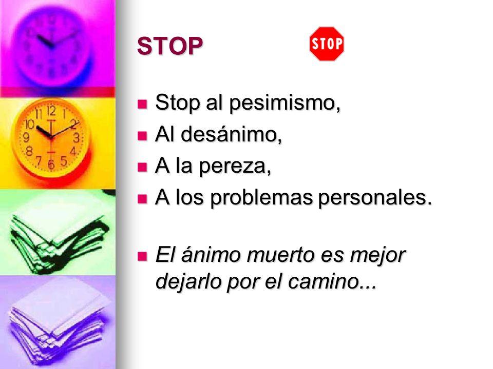 STOP Stop al pesimismo, Stop al pesimismo, Al desánimo, Al desánimo, A la pereza, A la pereza, A los problemas personales. A los problemas personales.