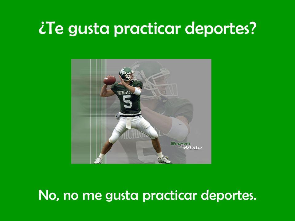 ¿Te gusta practicar deportes? No, no me gusta practicar deportes.