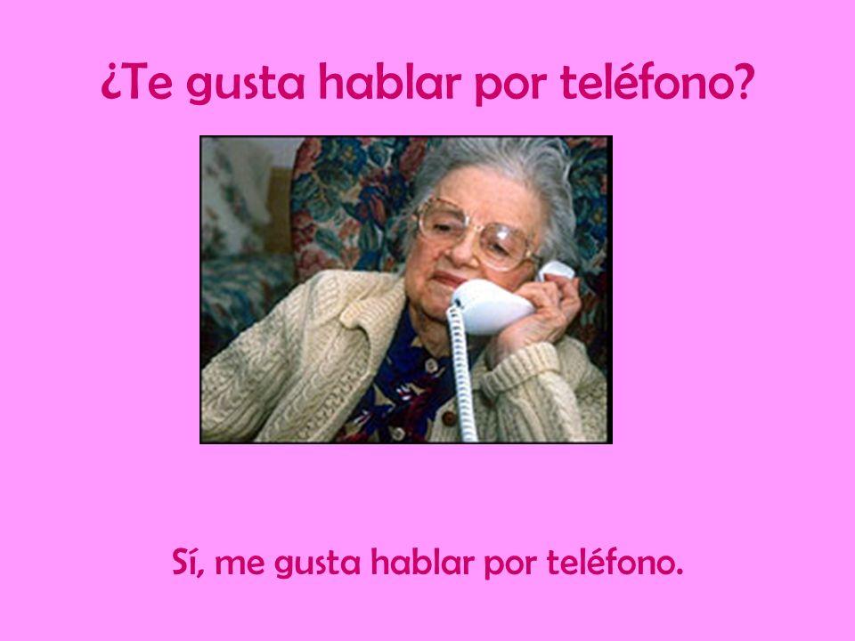¿Te gusta hablar por teléfono? Sí, me gusta hablar por teléfono.