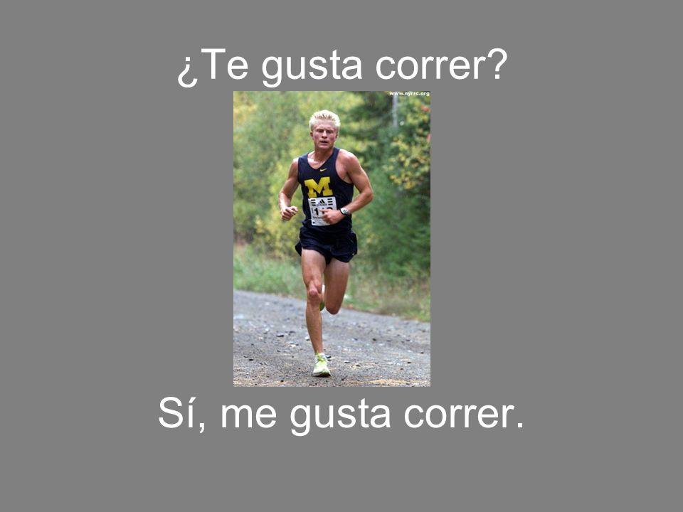 ¿Te gusta correr? Sí, me gusta correr.