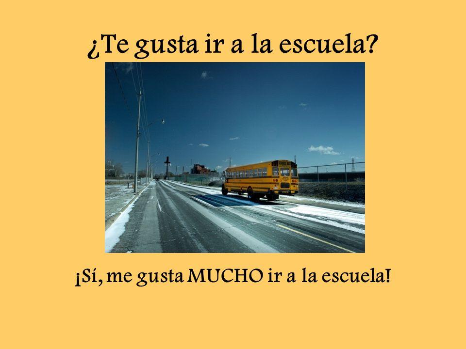 ¿Te gusta ir a la escuela? ¡Sí, me gusta MUCHO ir a la escuela!