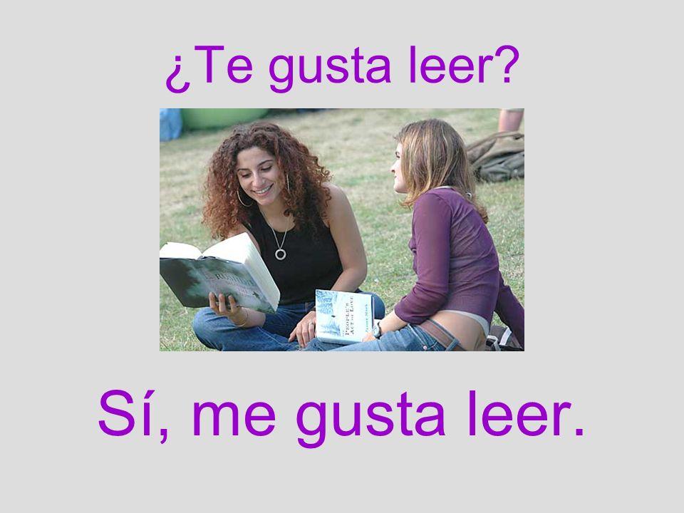 ¿Te gusta leer? Sí, me gusta leer.