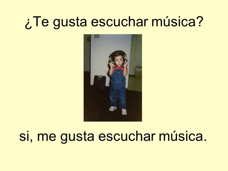 ¿Te gusta escuchar música? si, me gusta escuchar música.