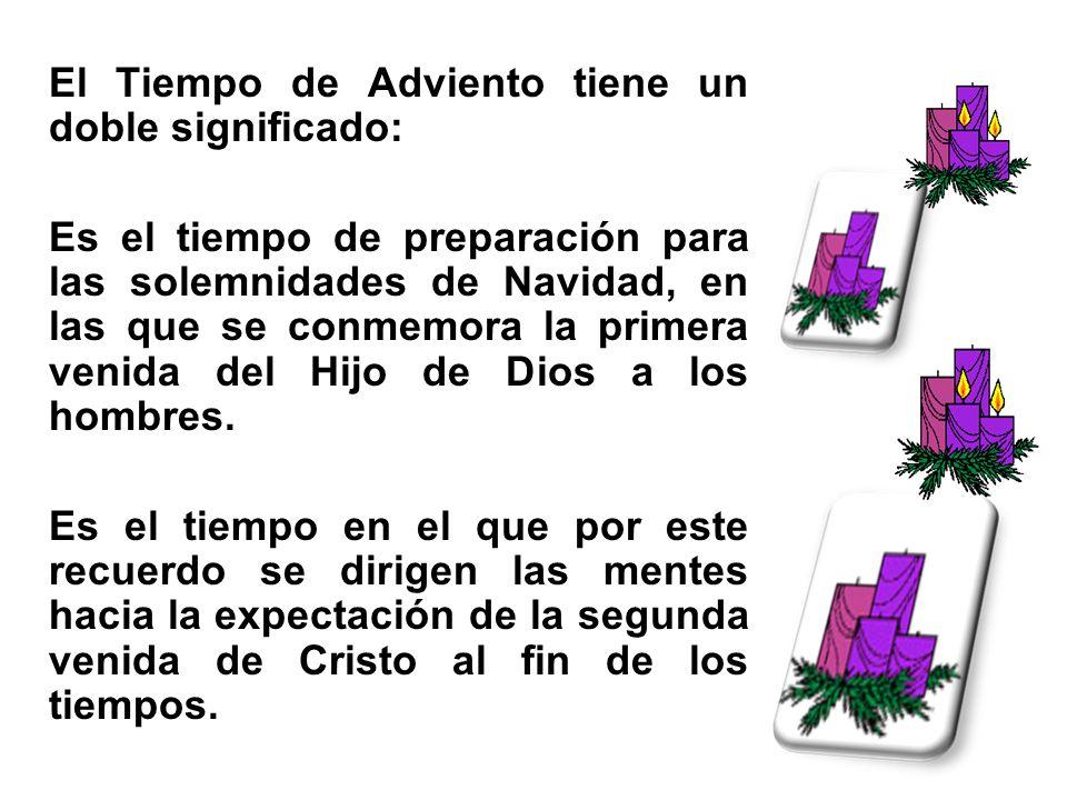 El Tiempo de Adviento tiene un doble significado: Es el tiempo de preparación para las solemnidades de Navidad, en las que se conmemora la primera ven