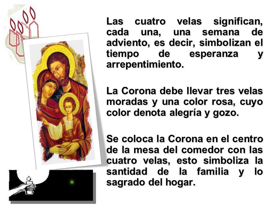 Las cuatro velas significan, cada una, una semana de adviento, es decir, simbolizan el tiempo de esperanza y arrepentimiento. La Corona debe llevar tr