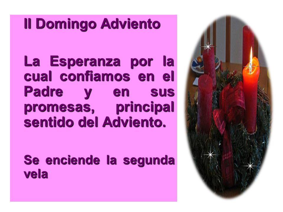 II Domingo Adviento La Esperanza por la cual confiamos en el Padre y en sus promesas, principal sentido del Adviento. Se enciende la segunda vela