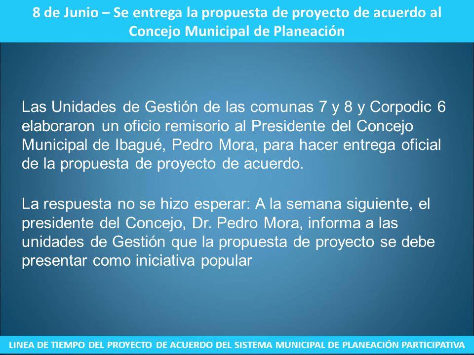 8 de Junio – Se entrega la propuesta de proyecto de acuerdo al Concejo Municipal de Planeación LINEA DE TIEMPO DEL PROYECTO DE ACUERDO DEL SISTEMA MUN