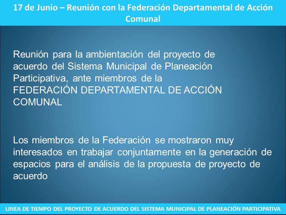 17 de Junio – Reunión con la Federación Departamental de Acción Comunal LINEA DE TIEMPO DEL PROYECTO DE ACUERDO DEL SISTEMA MUNICIPAL DE PLANEACIÓN PA