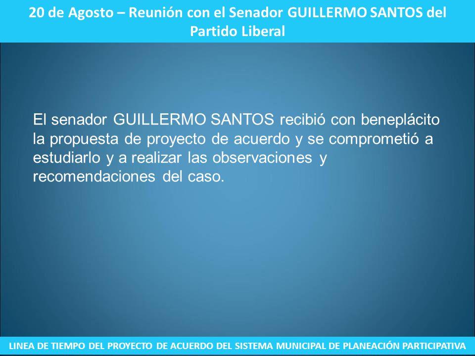 20 de Agosto – Reunión con el Senador GUILLERMO SANTOS del Partido Liberal LINEA DE TIEMPO DEL PROYECTO DE ACUERDO DEL SISTEMA MUNICIPAL DE PLANEACIÓN